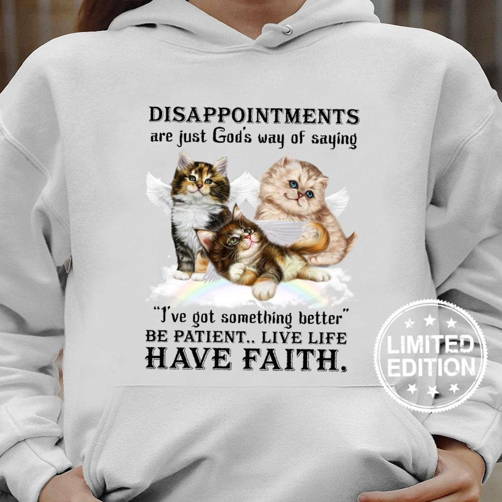 Disappointments are just god's way of saying i've got something better shirt hoodie