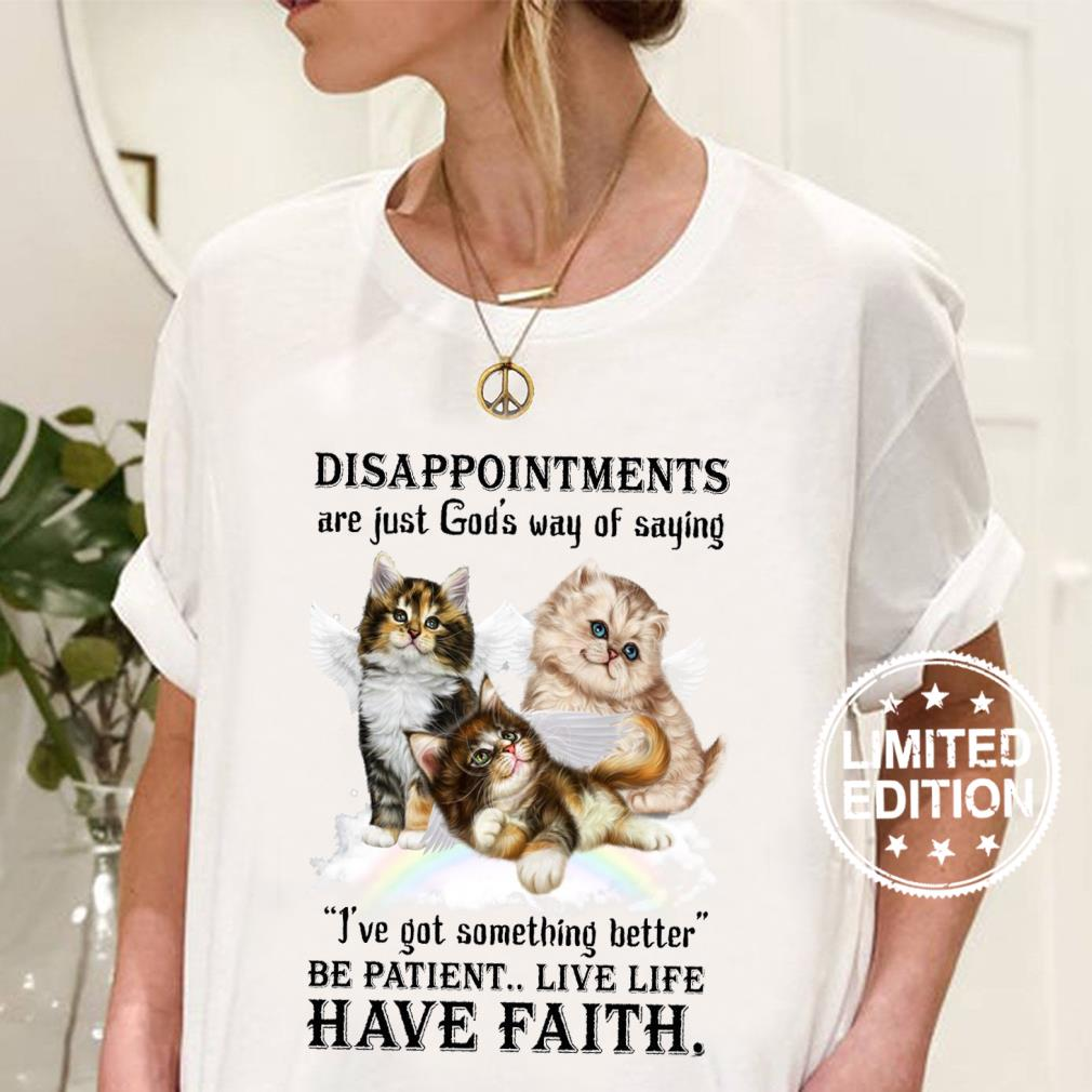 Disappointments are just god's way of saying i've got something better shirt ladies tee