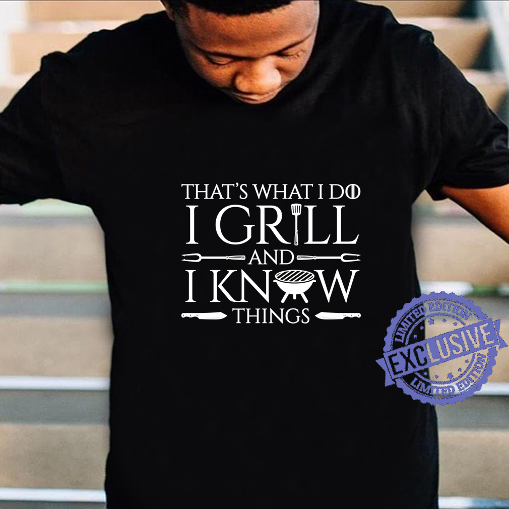 Fun I Grill And Know Things Meat Barbecue Dad Shirt