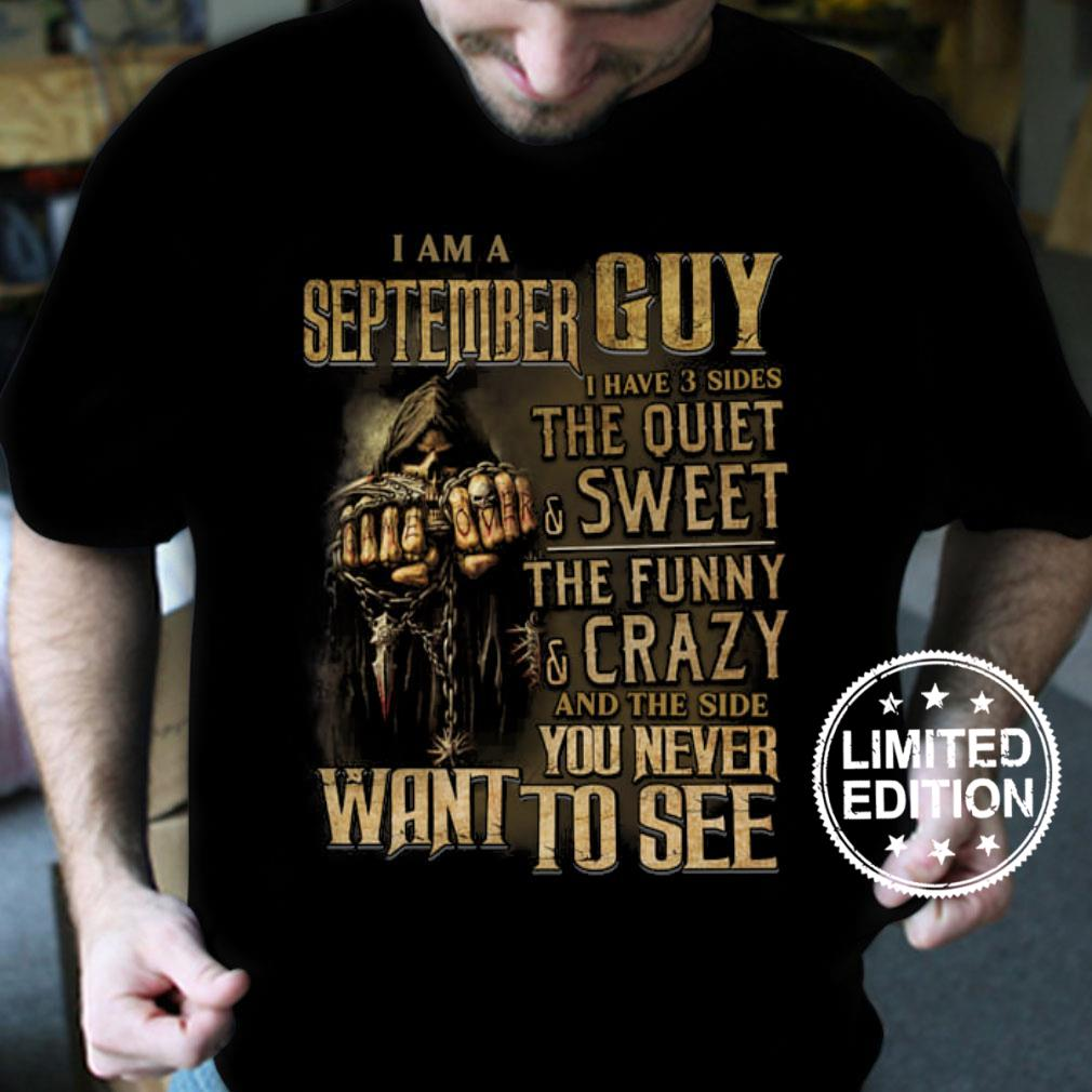 I am a september guy i have 3 sides the quiet and sweet the funny and crazy shirt