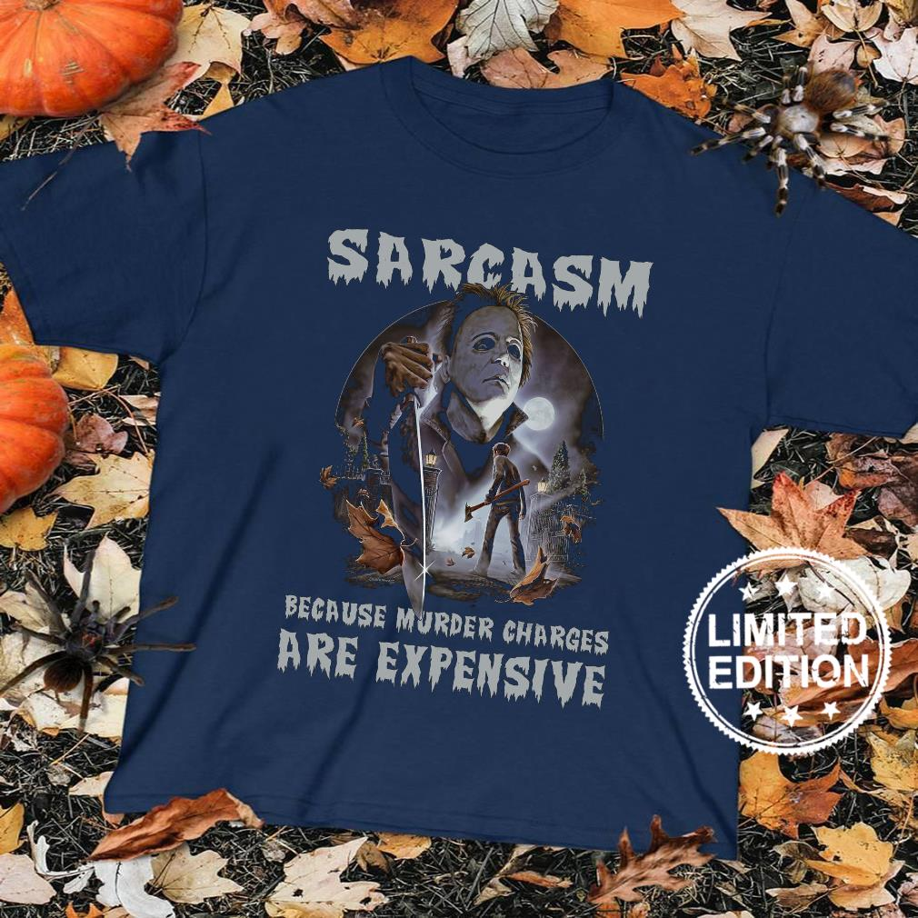 Sarcasm because murder charges are expensive shirt sweater