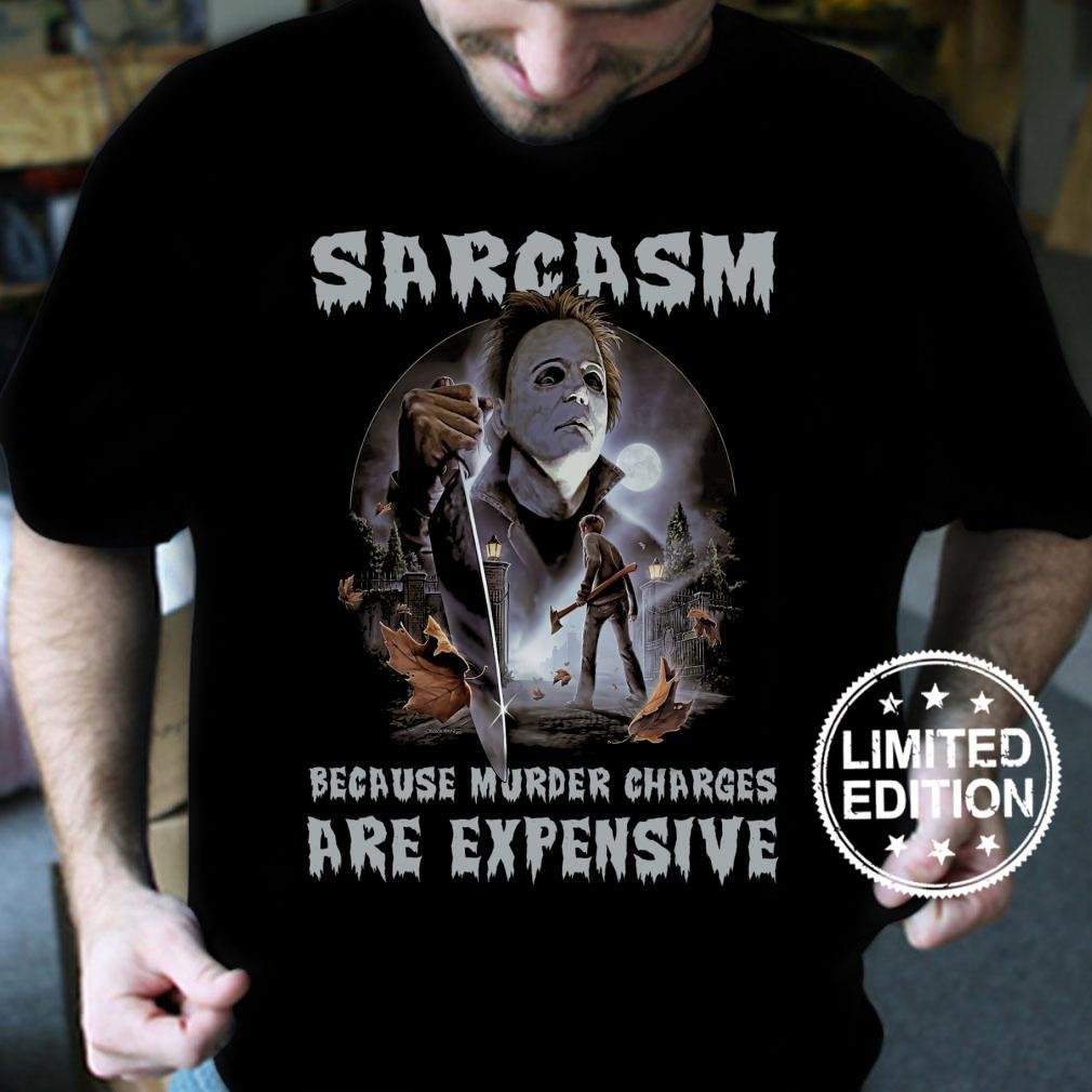 Sarcasm because murder charges are expensive shirt