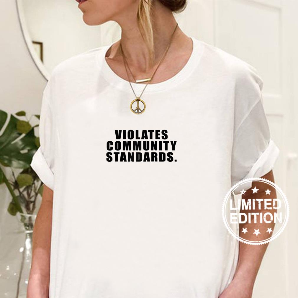 Violates Community Standards Stand Up For Rights Freedom Shirt