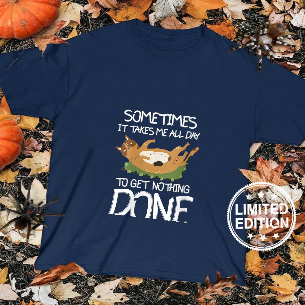 Womens Sometimes It Takes Me All Day To Get Nothing Done Cat Lazy Shirt sweater