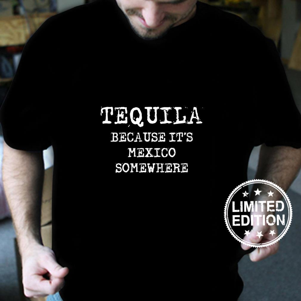 Womens Tequila Because It's Mexico somewhere Shirt