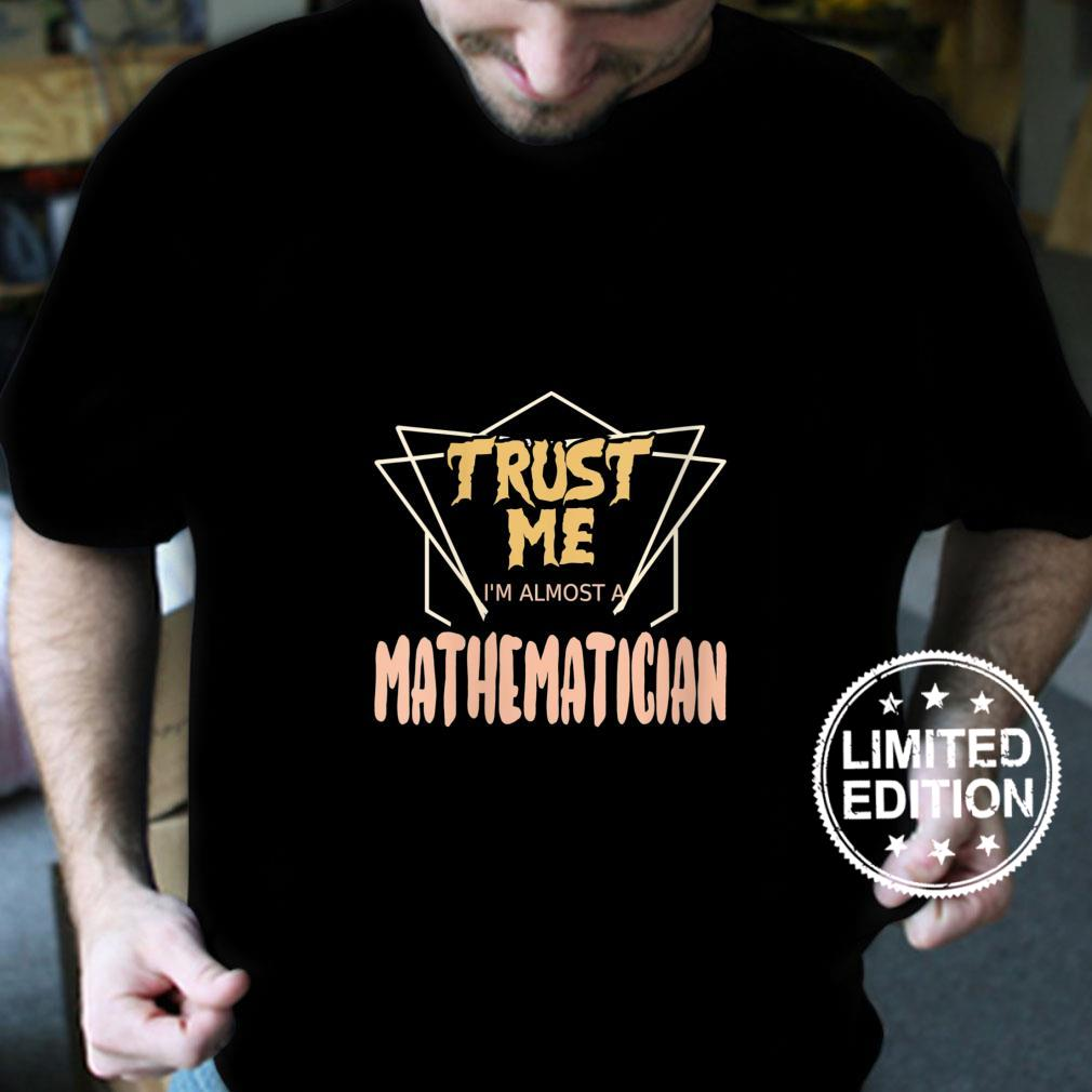 Womens Trust Me I´m Almost A Mathematician Shirt