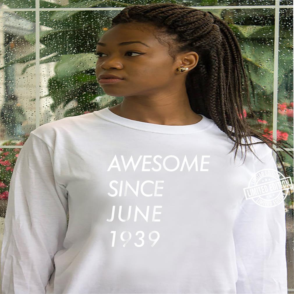 82nd Birthday,Awesome Since June 1939 Shirt hoodie