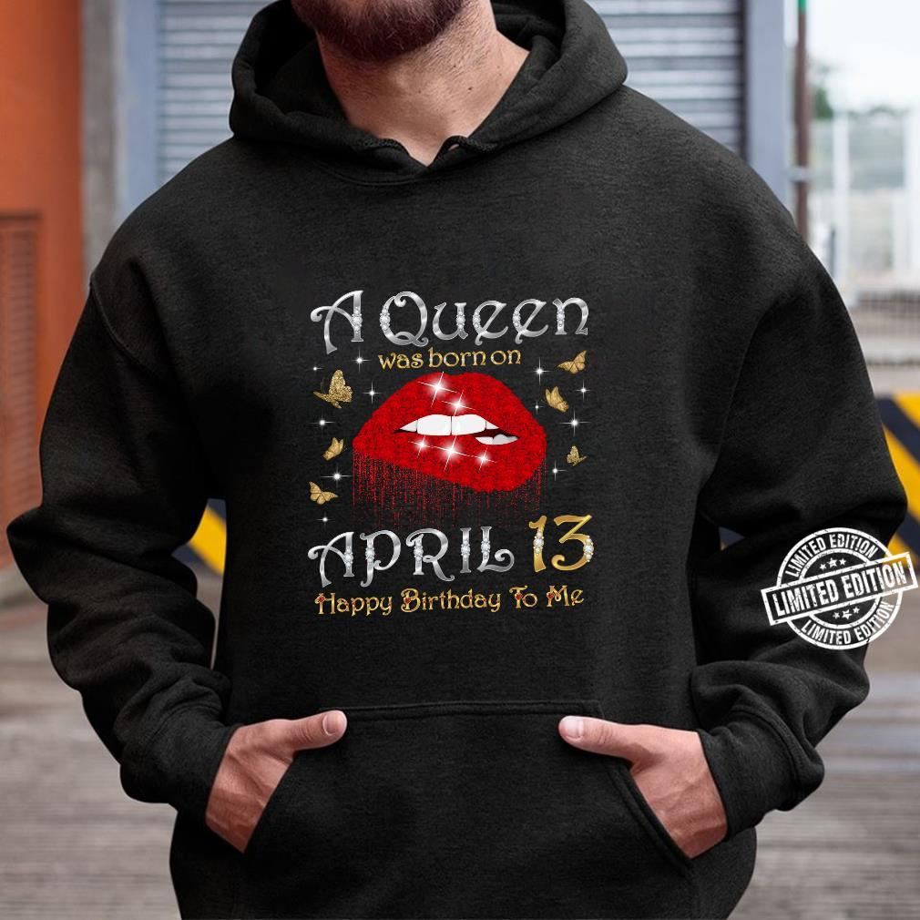 A Queen Was Born on April 13, 13th April Queen Birthday Shirt hoodie