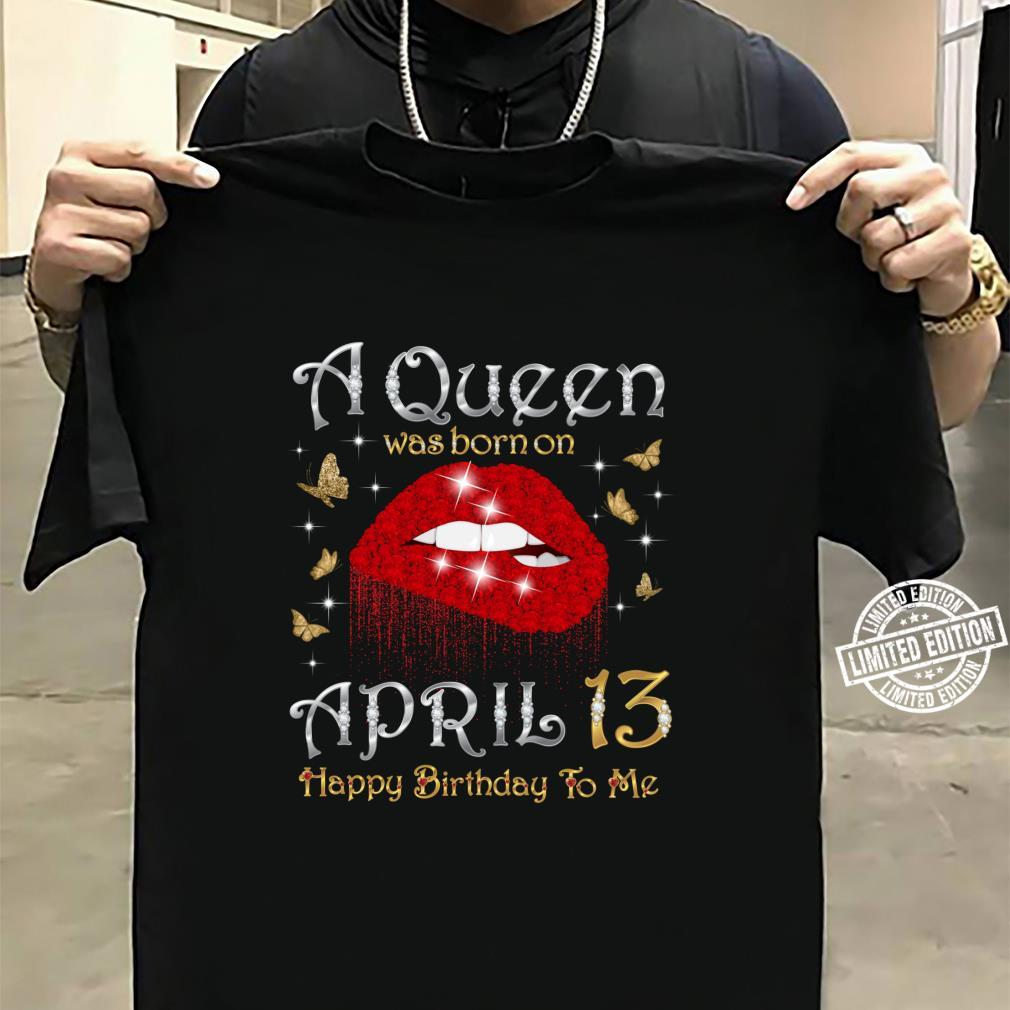 A Queen Was Born on April 13, 13th April Queen Birthday Shirt sweater