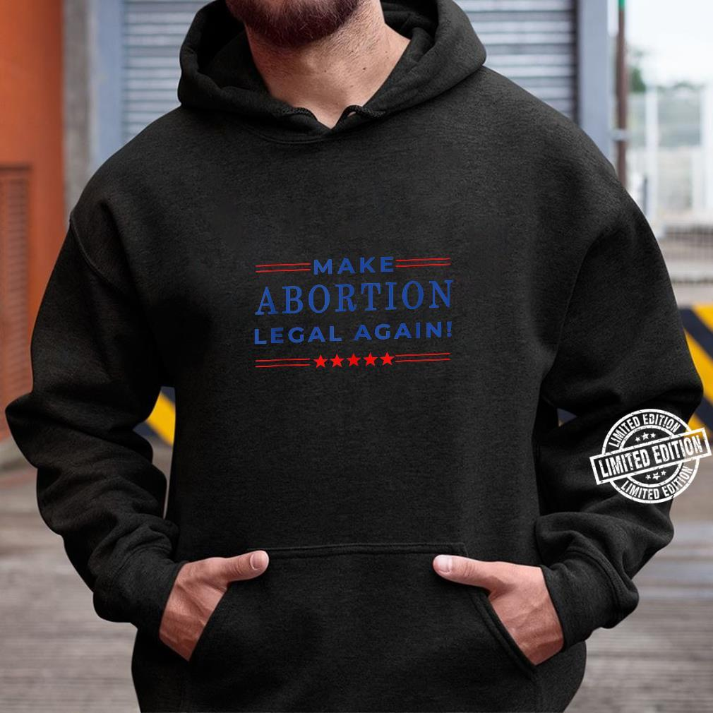 Make Abortion Legal Again Pro Abortion Equal Rights Shirt hoodie