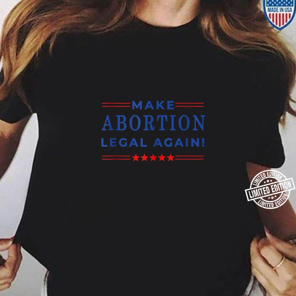 Make Abortion Legal Again Pro Abortion Equal Rights Shirt ladies tee