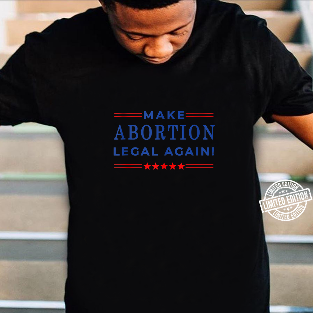 Make Abortion Legal Again Pro Abortion Equal Rights Shirt